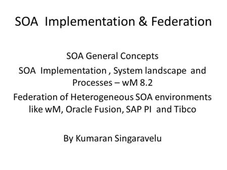 SOA Implementation & Federation SOA General Concepts SOA Implementation, System landscape and Processes – wM 8.2 Federation of Heterogeneous SOA environments.