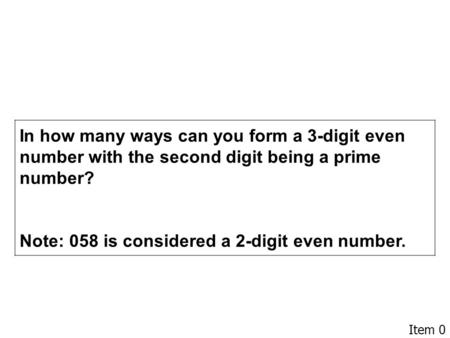Item 0 In how many ways can you form a 3-digit even number with the second digit being a prime number? Note: 058 is considered a 2-digit even number.