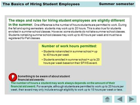 The Basics of Hiring Student Employees The steps and rules for hiring student employees are slightly different in the summer. One difference is the number.