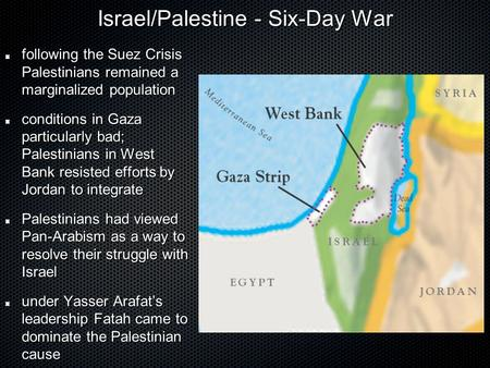 Israel/Palestine - Six-Day War Israel/Palestine - Six-Day War following the Suez Crisis Palestinians remained a marginalized population conditions in Gaza.