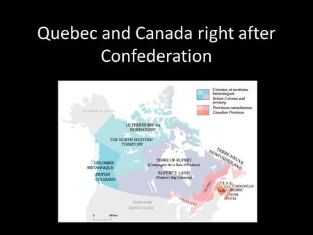 Quebec and Canada right after Confederation. Expansion of Territory 1870: Canada demands the purchase of the land West of Ontario They purchase the land.