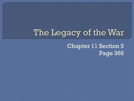 The Legacy of the War Chapter 11 Section 5 Page 366.
