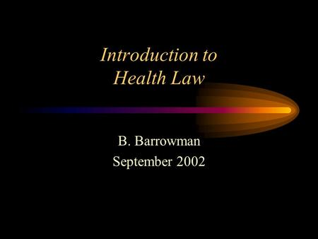 Introduction to Health Law B. Barrowman September 2002.
