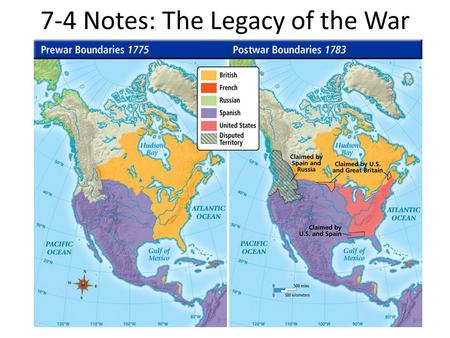 7-4 Notes: The Legacy of the War. Why the Americans Won November 1783 – last British ships, troops leave New York City and American troops marched in.