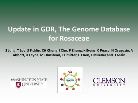 Update in GDR, The Genome Database for Rosaceae S Jung, T Lee, S Ficklin, CH Cheng, I Cho, P Zheng, K Evans, C Peace, N Oraguzie, A Abbott, D Layne, M.