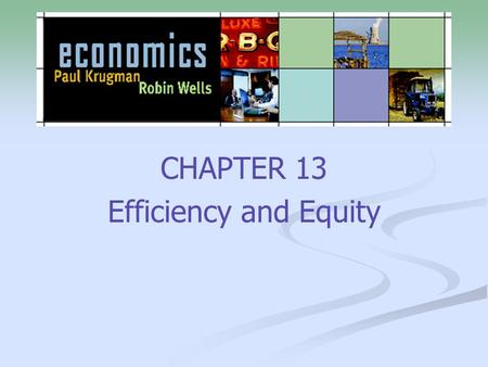 CHAPTER 13 Efficiency and Equity. 2 What you will learn in this chapter: How the overall concept of efficiency can be broken down into three components—efficiency.