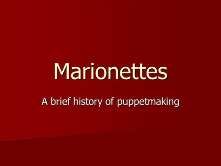Marionettes A brief history of puppetmaking. A marionette is a puppet controlled from above using wires or strings (wires being the standard now due to.