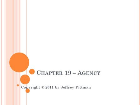C HAPTER 19 – A GENCY Copyright © 2011 by Jeffrey Pittman.