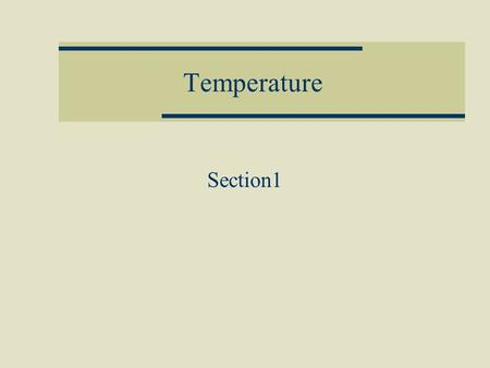 Temperature Section1. Temperature Scales  Fahrenheit ( ◦ F )  Celsius ( ◦ C )  Kelvin ( K )
