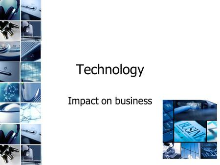 Technology Impact on business. Syllabus aims The Relationship between Businesses and the Technological Environment assessing the effects of technological.
