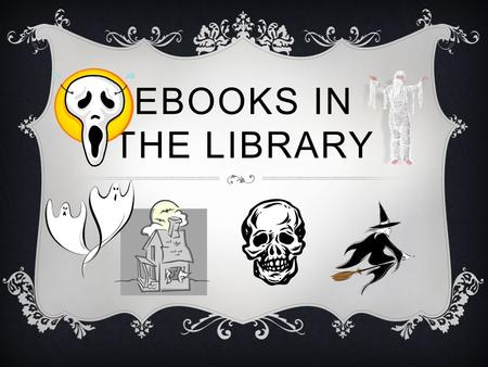 EBOOKS IN THE LIBRARY. TYPES OF EBOOKS  Single Use  Multiple Use  Interactive  Reference  Web-based.