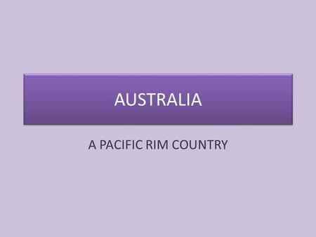 AUSTRALIA A PACIFIC RIM COUNTRY. KEY TERMS OUTBACK: the dry land consisting of plains and plateaus that make up much of central and western Australia.