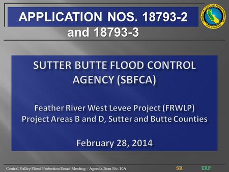 Central Valley Flood Protection Board Meeting – Agenda Item No. 10A APPLICATION NOS. 18793-2 and 18793-3.