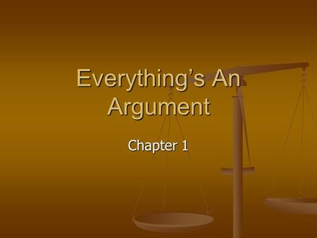 Everything's An Argument Chapter 1. Overview I. Purposes of Argument II. Occasions for Argument III. Kinds of Argument IV. Audiences for Argument.
