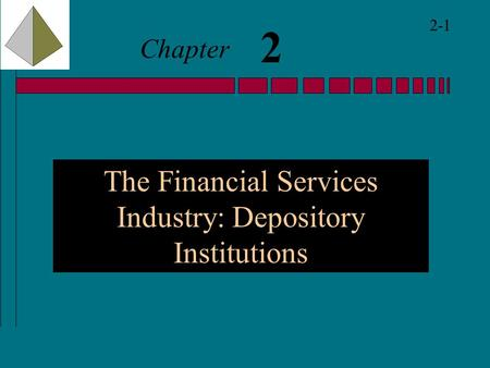 2-1 2 Chapter The Financial Services Industry: Depository Institutions.