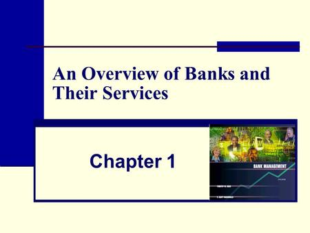 An Overview of Banks and Their Services Chapter 1.