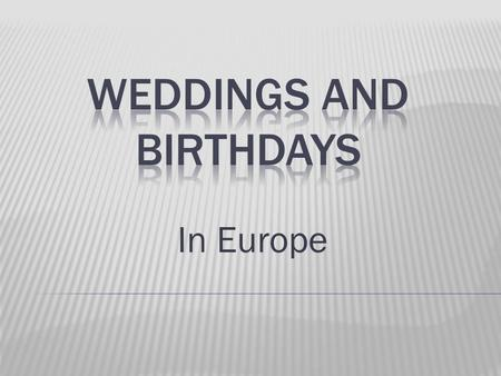 In Europe.  Polish wedding tradition is right invite guests.  Farewell party to the groom is the time when he says goodbye to his bachelor friends.