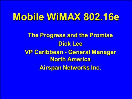 Mobile WiMAX e The Progress and the Promise Dick Lee