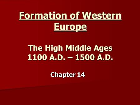 Formation of Western Europe The High Middle Ages 1100 A.D. – 1500 A.D.