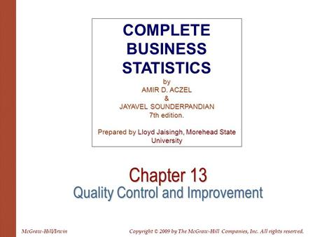 Chapter 13 Quality Control and Improvement COMPLETE BUSINESS STATISTICSby AMIR D. ACZEL & JAYAVEL SOUNDERPANDIAN 7th edition. Prepared by Lloyd Jaisingh,