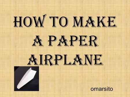 How to make a paper airplane omarsito. Step 1 Fold a sheet of paper exactly in half long ways, then open it so you have a two identical sides.