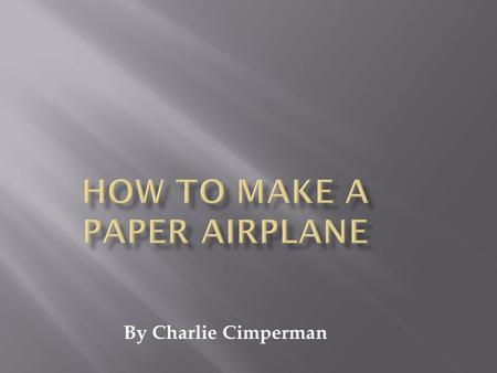 By Charlie Cimperman. Things you will need: Step 1: Fold the paper in half long ways.