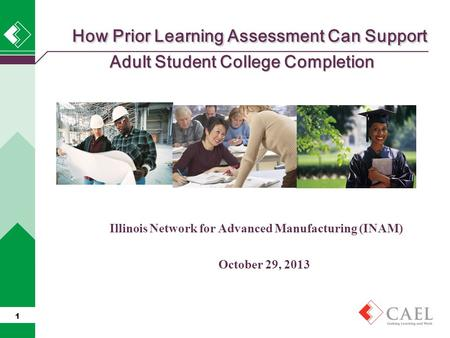 How Prior Learning Assessment Can Support Adult Student College Completion How Prior Learning Assessment Can Support Adult Student College Completion Illinois.