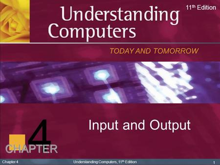 4 Input and Output CHAPTER TODAY AND TOMORROW 11th Edition