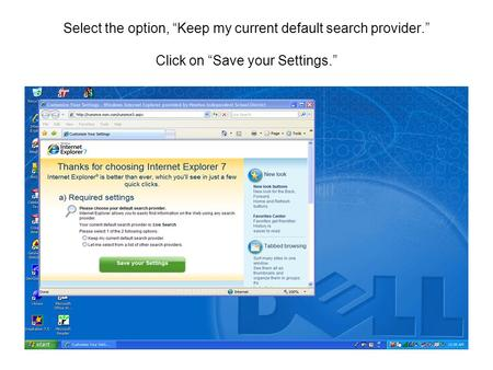 "Select the option, ""Keep my current default search provider."" Click on ""Save your Settings."""