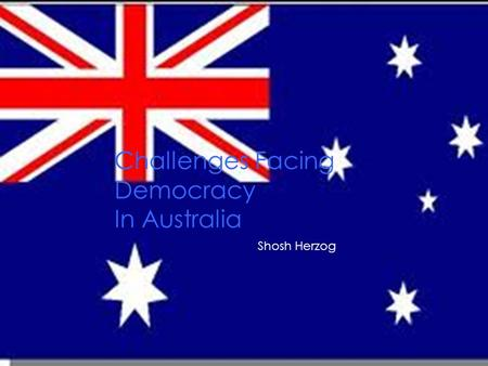 Challenges Facing Democracy In Australia Shosh Herzog.