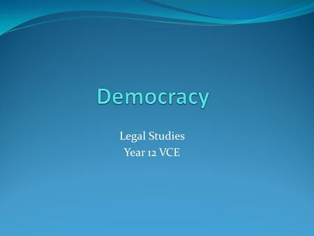 Democracy Legal Studies Year 12 VCE.
