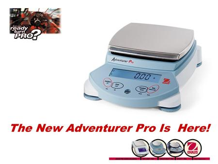 The New Adventurer Pro Is Here!. What's New? Bright alphanumeric dual line display Better weighing cell and weighing performance 7 application modes Better.