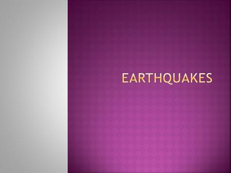  Earthquakes – the shaking of the ground caused by the release of energy waves as rocks in the earth's crust move suddenly  Seismology – The study of.