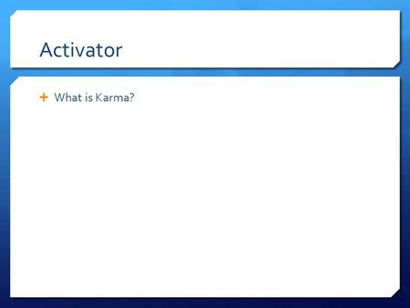 Activator  What is Karma?. Hinduism  What is Hinduism?