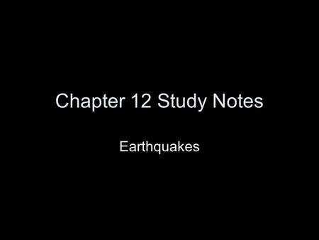Chapter 12 Study Notes Earthquakes. 1 A ____ wave is a seismic wave that travels through the _____ of the earth. –body –interior.