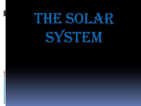 The Solar System. The Sun  Temperature: 6,000c (11,000 F)  Made mostly of hydrogen and helium.