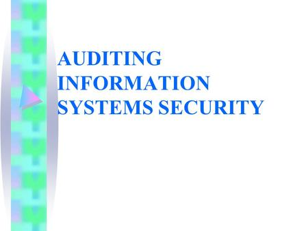AUDITING INFORMATION SYSTEMS SECURITY. AUDIT OF LOGICAL ACCESS USE OF TECHNIQUES FOR TESTING SECURITY USE OF INVESTIGATION TECHNIQUES.