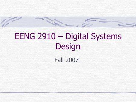 EENG 2910 – Digital Systems Design Fall 2007. Course Introduction Class Time: M9:30am-12:20pm Location: B239, B236 and B227 Instructor: Yomi Adamo Email: