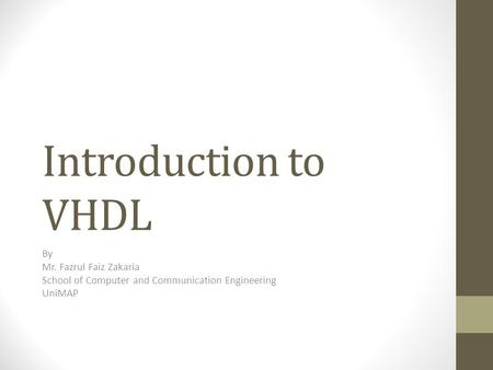 Introduction to VHDL By Mr. Fazrul Faiz Zakaria School of Computer and Communication Engineering UniMAP.
