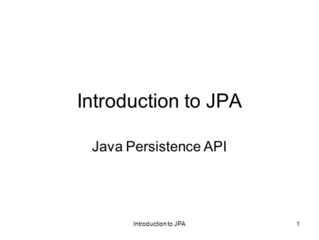 Introduction to JPA Java Persistence API Introduction to JPA.
