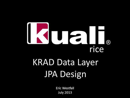 Rice KRAD Data Layer JPA Design Eric Westfall July 2013.
