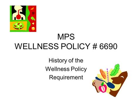 MPS WELLNESS POLICY # 6690 History of the Wellness Policy Requirement.