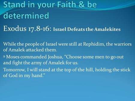 Exodus 17.8-16: Israel Defeats the Amalekites While the people of Israel were still at Rephidim, the warriors of Amalek attacked them. 9 Moses commanded.