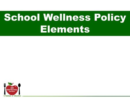 School Wellness Policy Elements. Release of the Healthy, Hunger Free Kids Act of 2010 New school wellness policy requirement expands on Child Nutrition.
