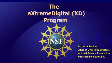 1 The eXtremeDigital (XD) Program Barry I. Schneider Office of Cyberinfrastructure National Science Foundation
