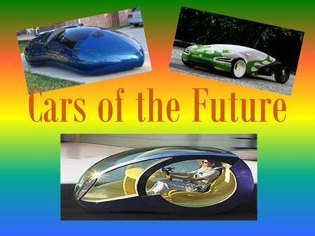 Cars of the Future. By, Sarah Bischoping Sarah Case Cassandra Berghammer Nick Alescio.
