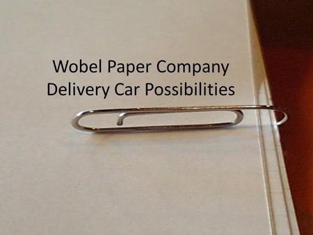 Wobel Paper Company Delivery Car Possibilities. The Environmentally Efficient Choice.