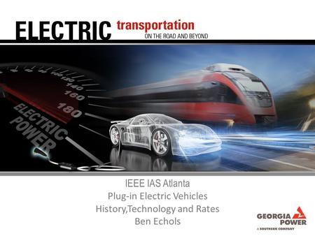 IEEE IAS Atlanta Plug-in Electric Vehicles History,Technology and Rates Ben Echols.
