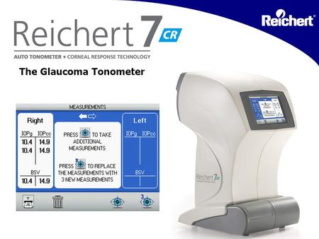 CR The Glaucoma Tonometer. What sets it apart? Reichert's 7CR Auto Tonometer + Corneal Response Technology takes corneal biomechanical properties into.