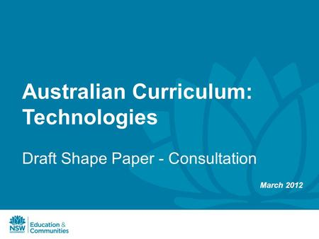 Australian Curriculum: Technologies Draft Shape Paper - Consultation March 2012.